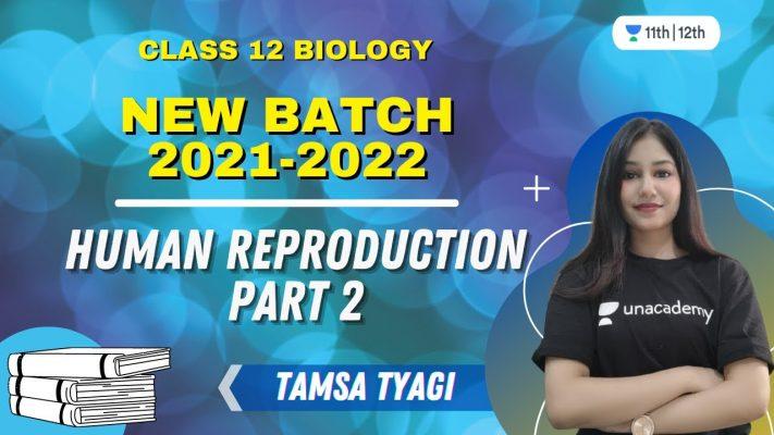 Class 12 New Batch 2021-2022 | Human Reproduction Part 2 | Biology | Tamsa Tyagi