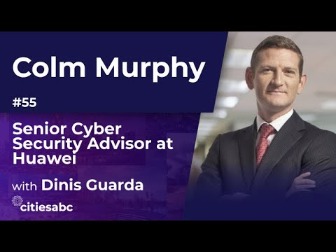 Colm Murphy, Senior Cyber Security Advisor at Huawei - 5G, Cyber Security & Transparency