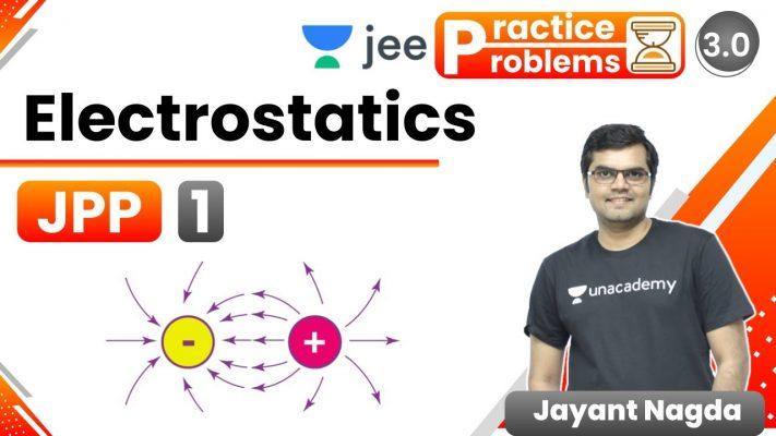JEE: Electrostatics JPP - 1 | Unacademy JEE | IIT JEE Physics | Jayant Nagda