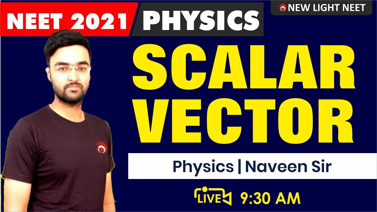 NEET 2021 PHYSICS | Scalar Vector | Er Naveen Dixit | NEW LIGHT NEET